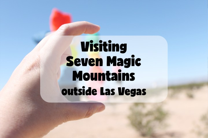 Visiting Seven Magic Mountains outside Las Vegas