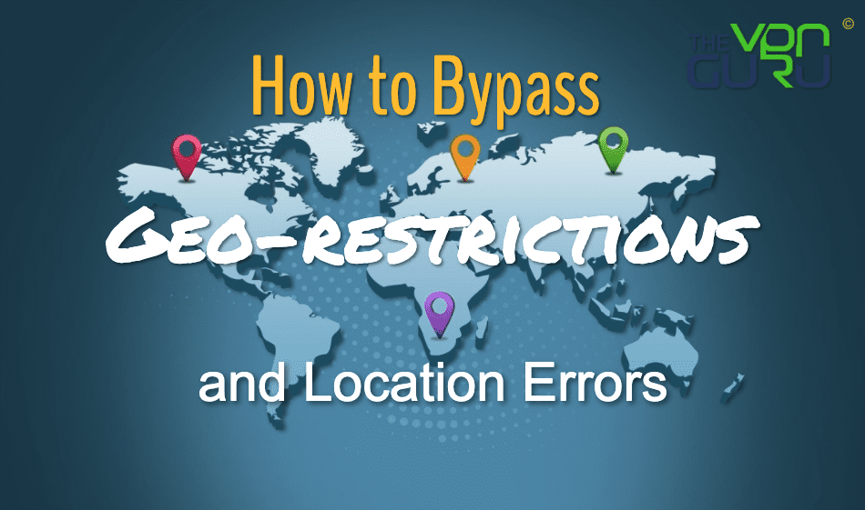 Bypass Geo Restrictions and Location Errors