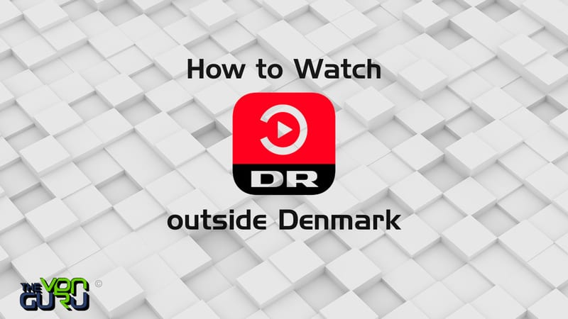How to Watch DR TV outside Denmark (1)