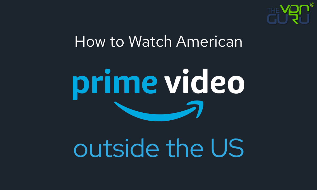 Watch American Amazon Prime Video outside the US