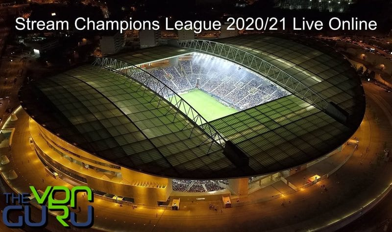 How to Watch Champions League 2020:2021 Live Online