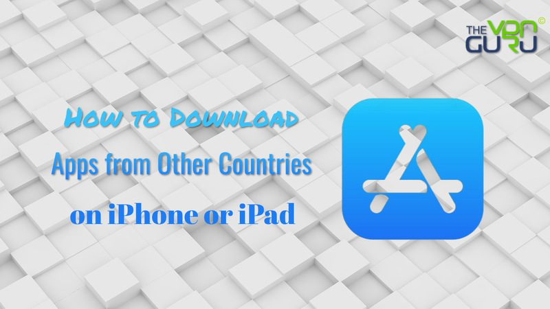 Download Apps from Other Countries on iPhone or iPad