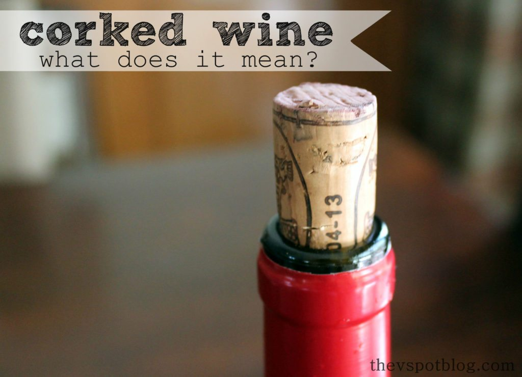 What Does It Mean When Wine Is Corked How To Tell A Bad