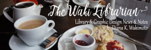 The Waki Librarian: Library and Graphic Design News and Notes by Diana K. Wakimoto