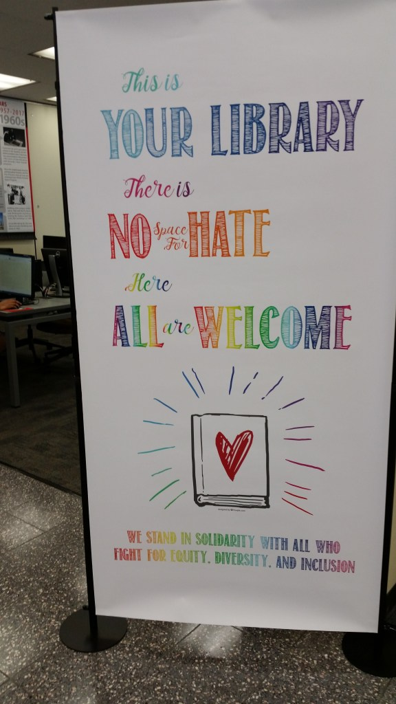 Banner saying: this is your library, there is no space for hate, here all are welcome. We stand with all who fight for equity, inclusion, and diversity.