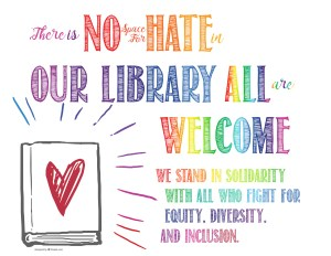 image of poster reading, there is no space for hate in our library all are welcome we stand in solidarity with all who fight for equity, diversity, and inclusion