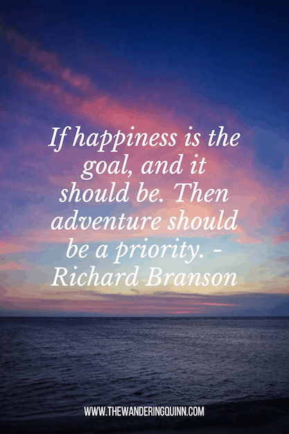 If happiness is the goal, and it should be. Then adventure should be a priority. - Richard Branson travel quote
