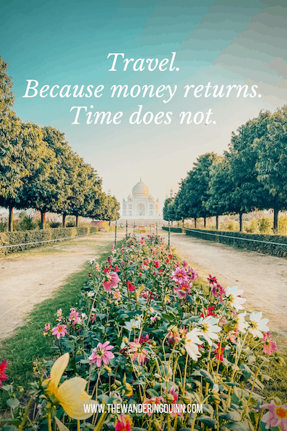 Travel. Because money returns. Time does not Travel Quote