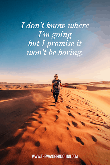 I don't know where I'm going but I promise it won't be boring Travel Quote