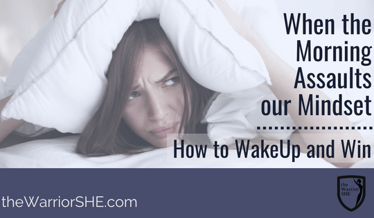 When the Morning Assaults our Mindset: How to WakeUp and Win!