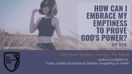 How Can I Embrace My Emptiness to Prove God's Power? {Ep.078}