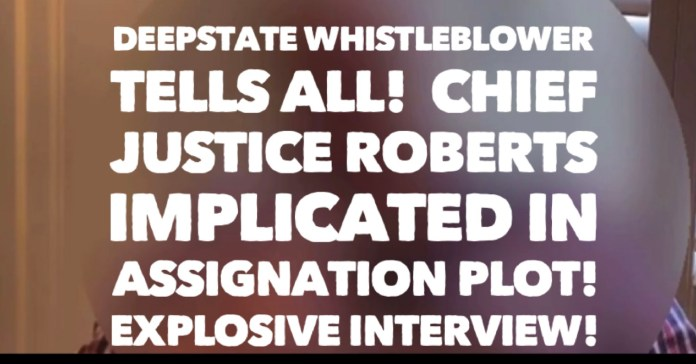 Deepstate Whistleblower Tells All!  Chief Justice Roberts Implicated In Assignation Plot! Explosive Interview!