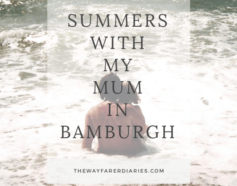 Summers with my Mum in Bamburgh | The Wayfarer Diaries