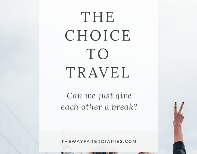 The Choice to Travel - Can We Just Give Each Other a Break? | The Wayfarer Diaries