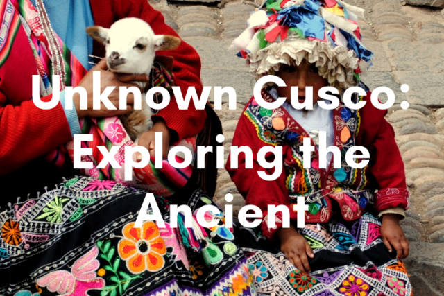 Unknown Cusco: Exploring the Ancient Capital