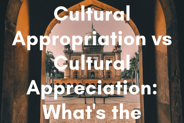 Cultural Appropriation vs Cultural Appreciation: What's the Difference?