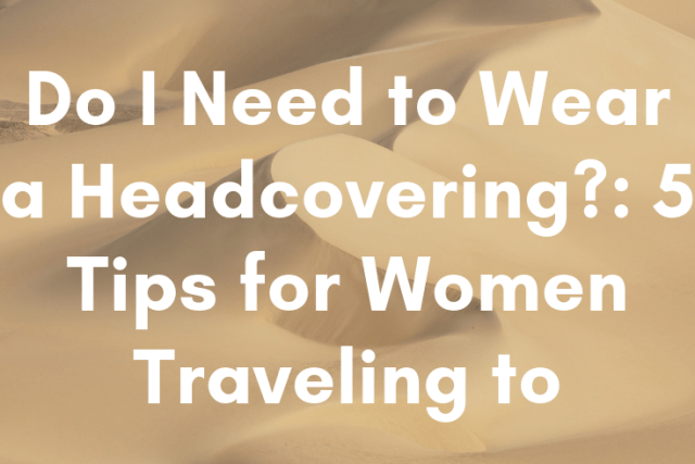 Do I Need to Wear a Headcovering?: 5 Tips for Women Traveling to Egypt