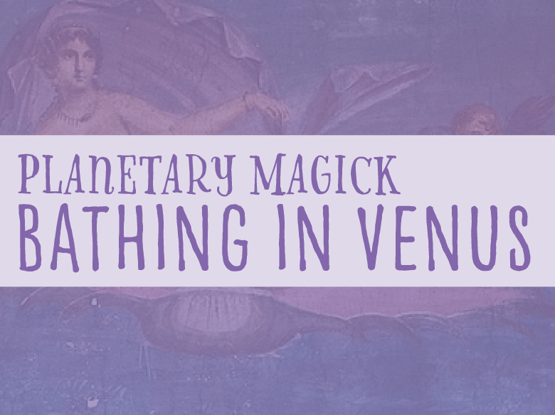 Planetary Magick:  Bathing in the Beauty of Venus