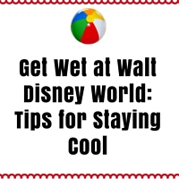 Get Wet at Walt Disney World: Tips for Staying Cool