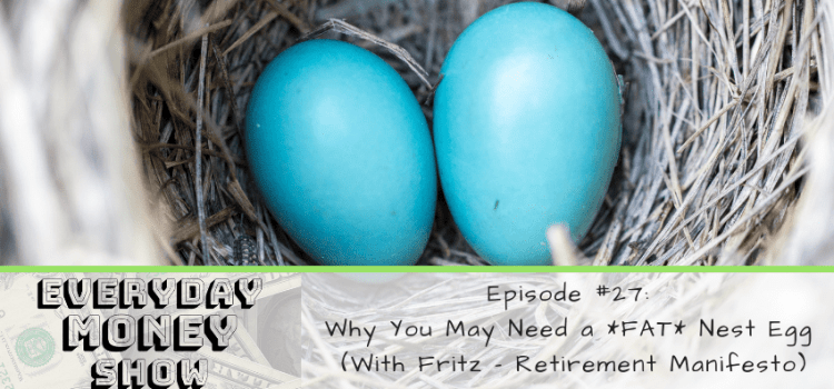Why You May Need a *FAT* Nest Egg