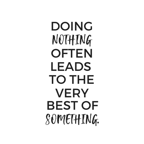 Doing Nothing Often Leads To The Very Best Of Something // 9 Quotes From  Christopher. U201c