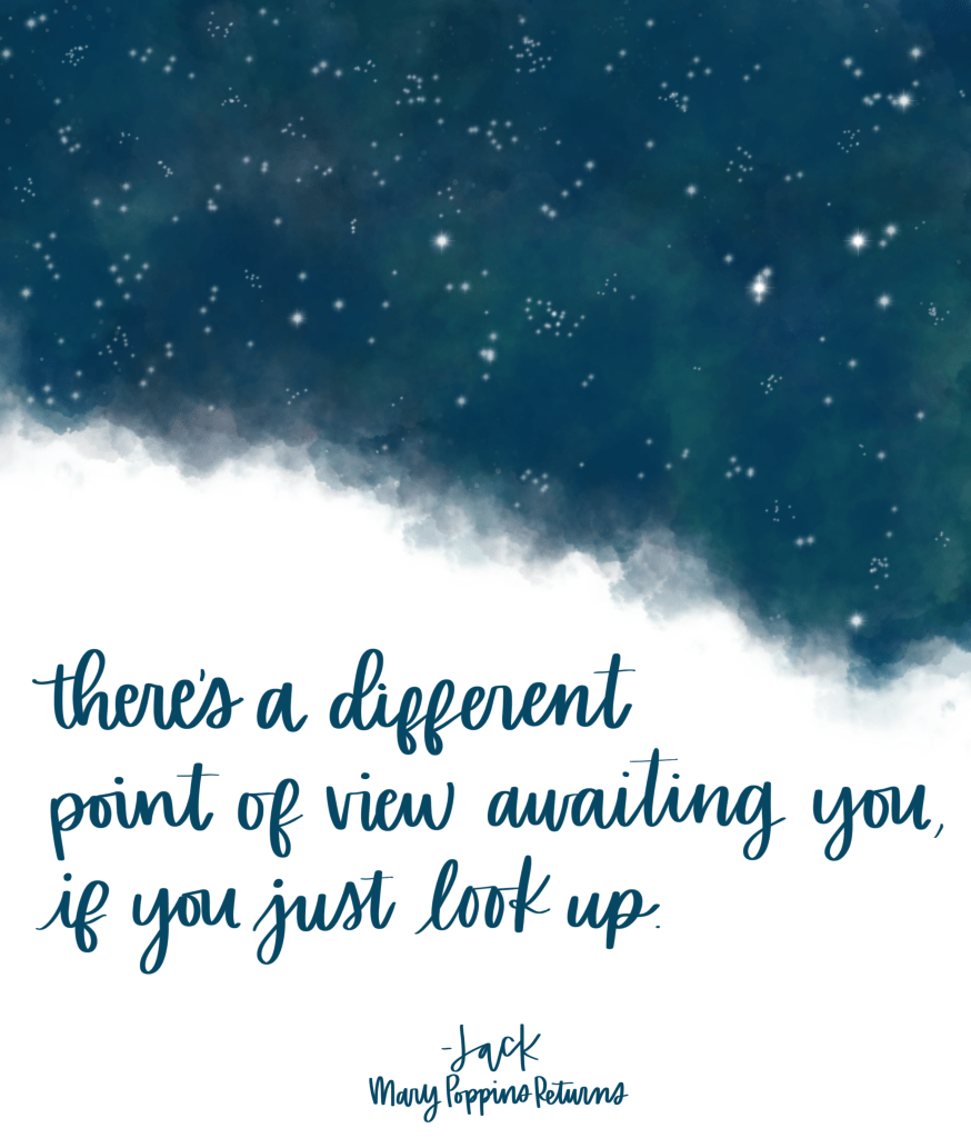 There's a Different Point of View Awaiting You, if You Just Look Up. - Jack, Marry Poppins Returns, Quotes from Mary Poppins Returns, Lin-Manual Miranda, Mary Poppins Returns Quotes, Mary Poppins 2018, Movie Quotes, Disney Quotes #quotes #marypoppins #disneyquotes #marypoppinsreturns #jack #inspirationalquotes