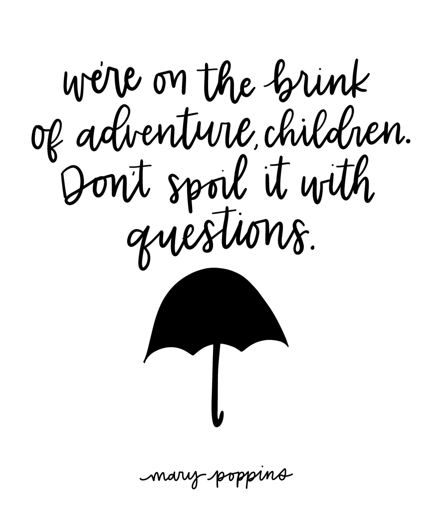 We're on the brink of adventure children. Don't spoil it with questions. - Mary Poppins Returns, Quotes from Mary Poppins Returns, Disney, Disney Quotes, Adventure Quotes #inspirationalquotes #quotes #disneyquotes #marypoppins