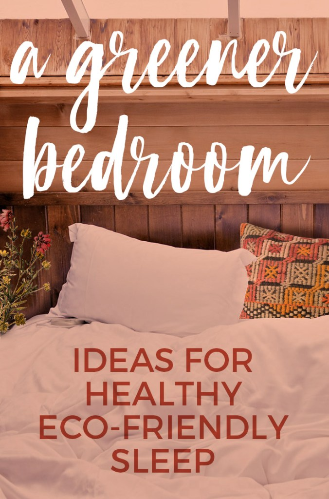 A Greener Bedroom : Ideas for a Healthier & More Eco-Friendly Sleep