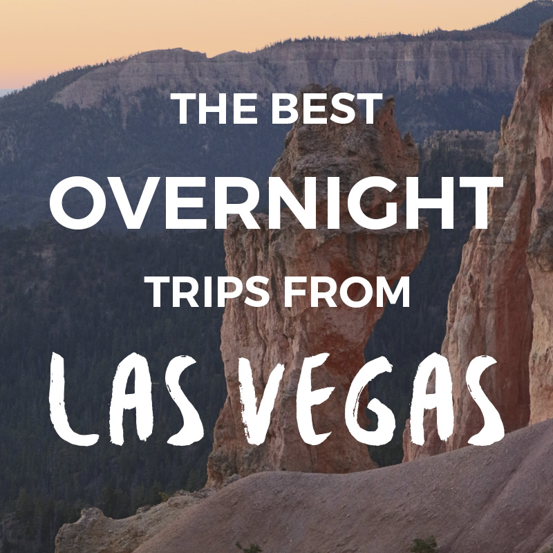 Overnight Trips from Las Vegas - weekend getaways best 2 day trips from Las Vegas