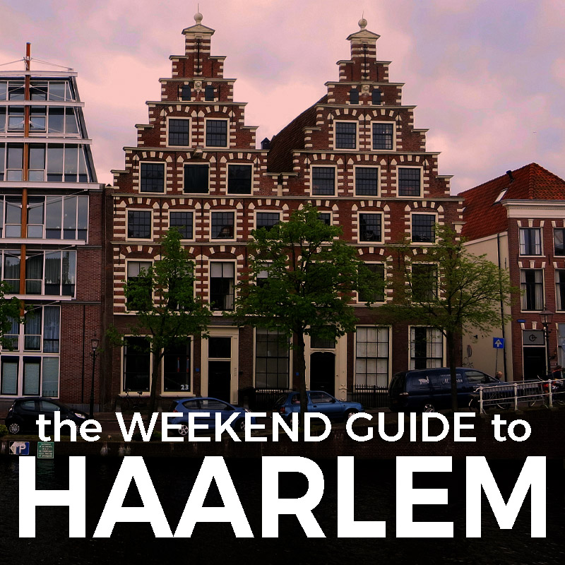 Top Things To Do in Haarlem : The Weekend Guide to Haarlem : Holland - theweekendguide.com