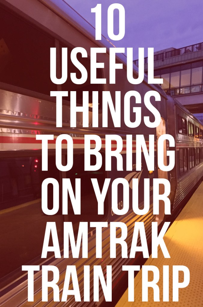 10 Things To Pack for Your Amtrak Train Ride: Useful Items to Bring on a Train Trip
