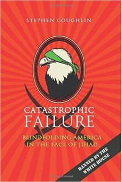 """Stephen Coughlin's stunning book on Jihadism, """"Catastrophic Failure: Blindfolding America In the Face of Jihad."""""""