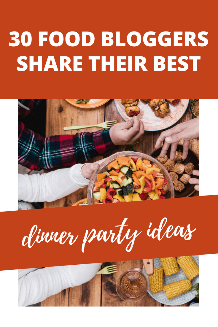 30 Food Bloggers Share Their Best Dinner Party Ideas The Welcoming Table