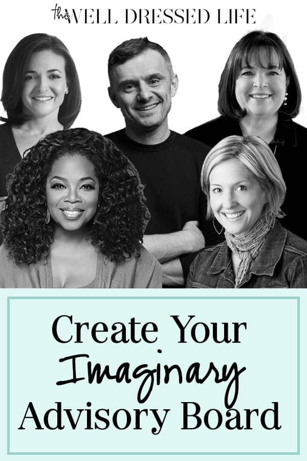Create Your Imaginary Advisory Board - The Well Dressed Life