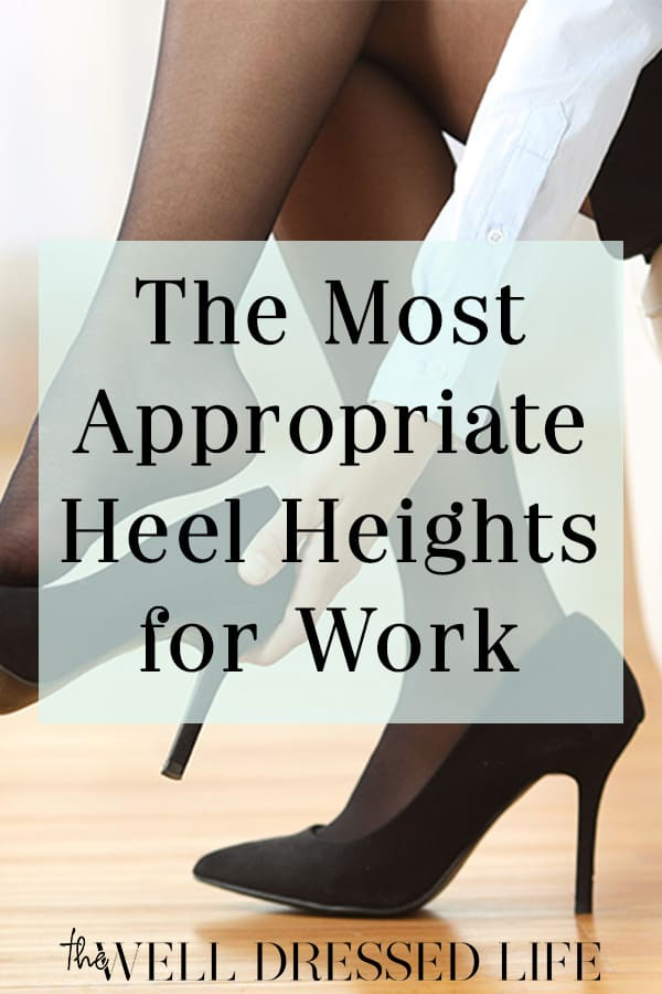 The Most Appropriate Heel Heights for Work - The Well Dressed Life