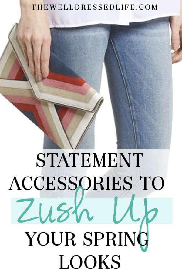 Statement Accessories to Zush up your Spring Looks - THE WELL DRESSED LIFE
