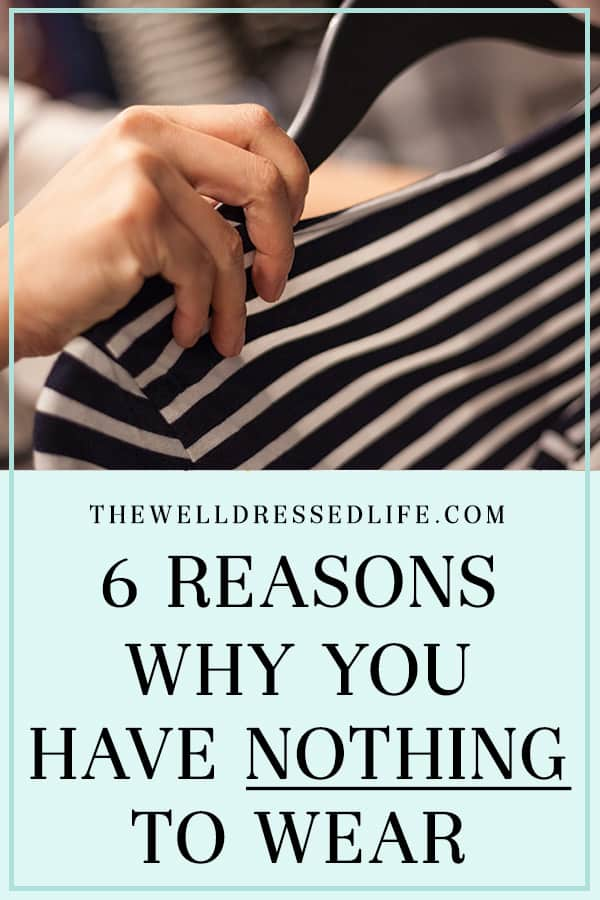 6 Reasons Why You Have Nothing to Wear - The Well Dressed Life