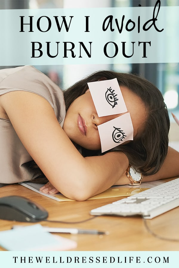How I Avoid Burn Out - The Well Dressed Life