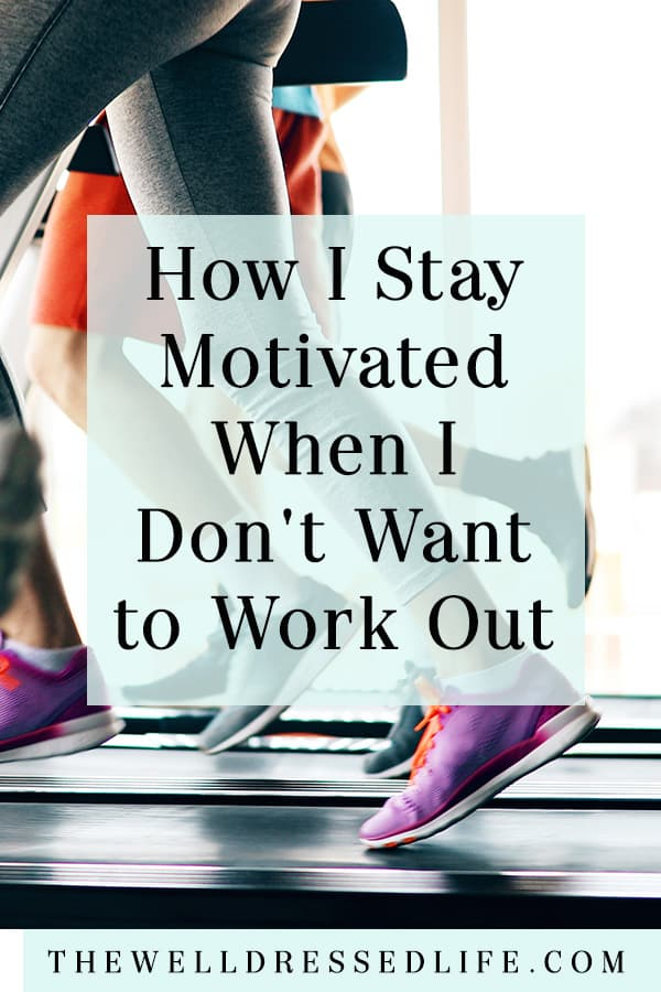 How I Stay Motivated When I Don't Want to Work Out - The Well Dressed Life