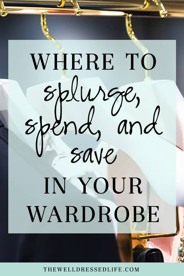 Where to Splurge, Spend and Save in Your Wardrobe