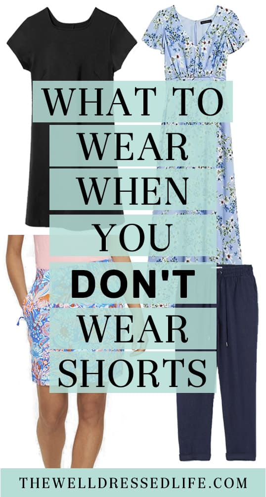 What to wear when you don't wear shorts