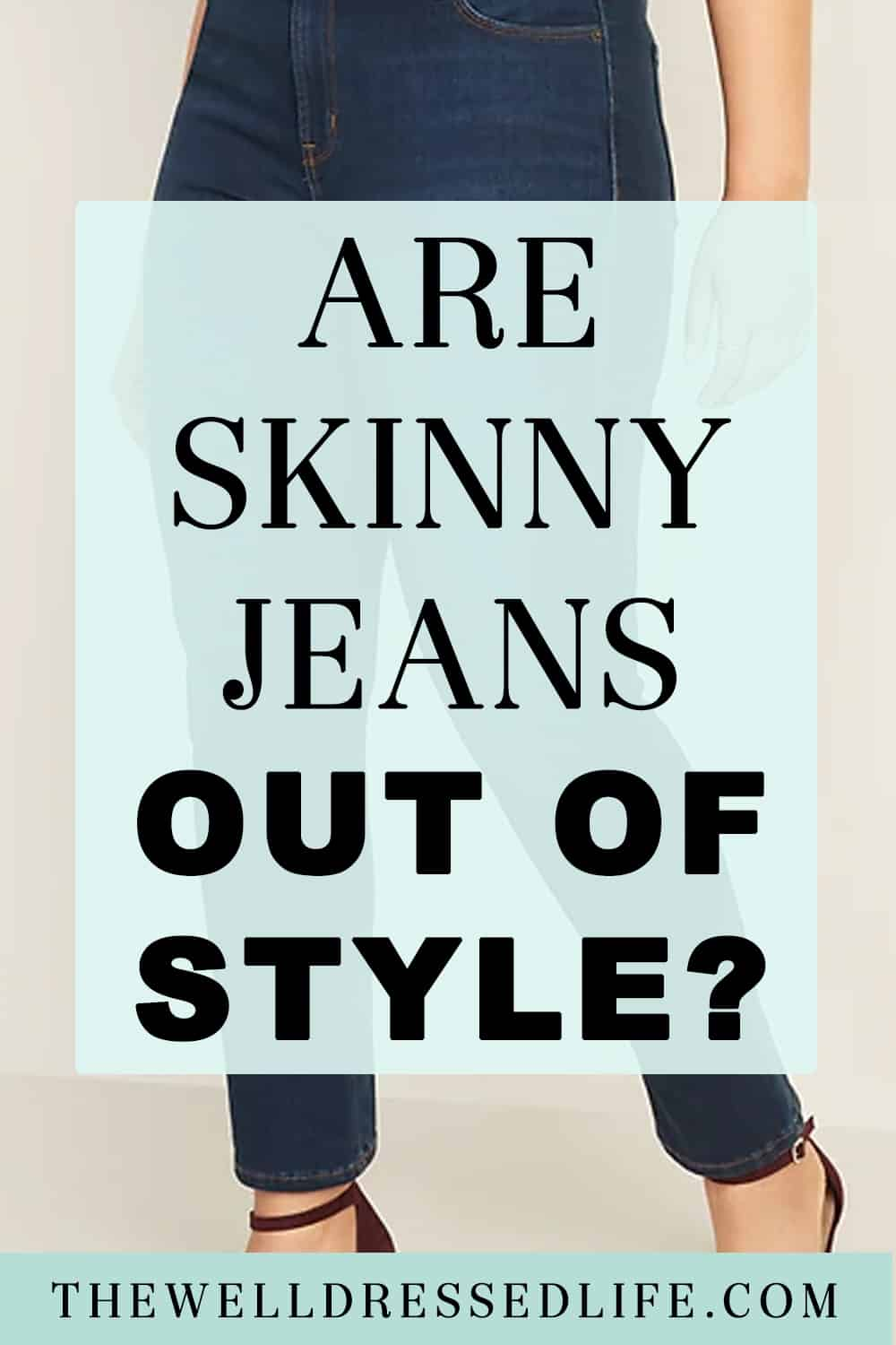 Are Skinny Jeans Out of Style?