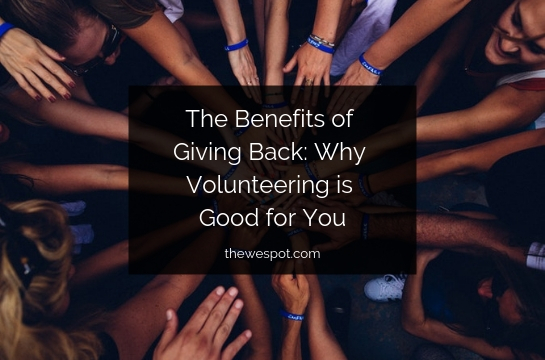 The Benefits of Giving Back: Why Volunteering is Good For You