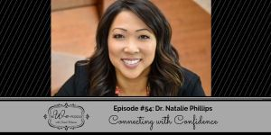 The We Podcast #54: Dr. Natalie Phillips- Connecting with Confidence