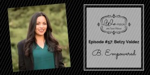The We Podcast #57: Betzy Valdez- B. Empowered