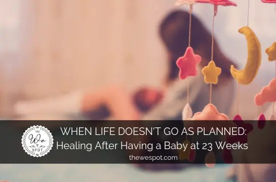When Life Doesn't Go as Planned: Healing after Having a Baby at Twenty-Three Weeks