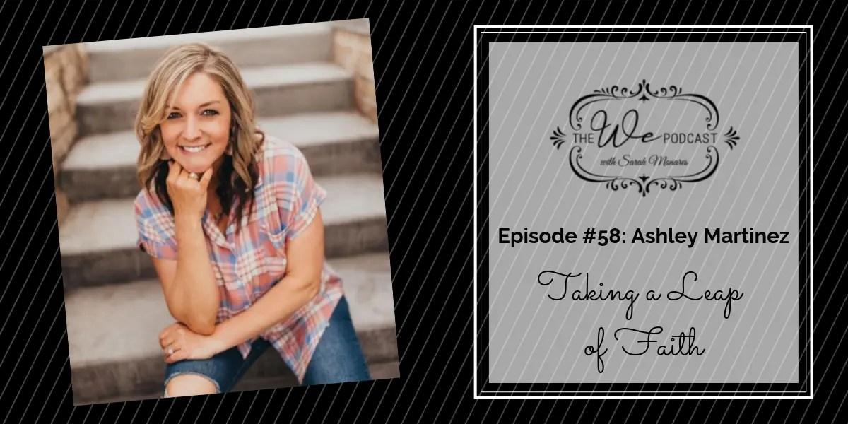 The We Podcast #58: Ashley Martinez- Take a Leap of Faith