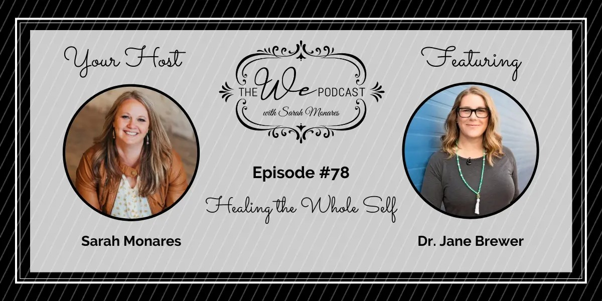 The We Podcast #78: Dr. Jane Brewer- Healing the Whole Self