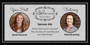 The We Podcast #82: Marti Bruening- Never Give up on Yourself
