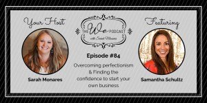 The We Podcast #84: Samantha Schultz- Perfectionism, Confidence, and Business